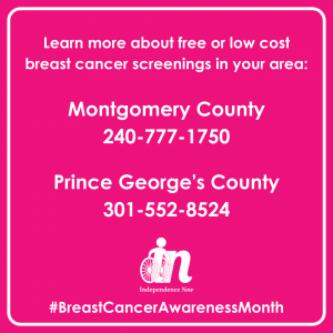 Pink and white graphic that says Learn more about free or low cost breast cancer screenings in your area: Montgomery County 240-777-1750 Prince George's County 301-552-8524