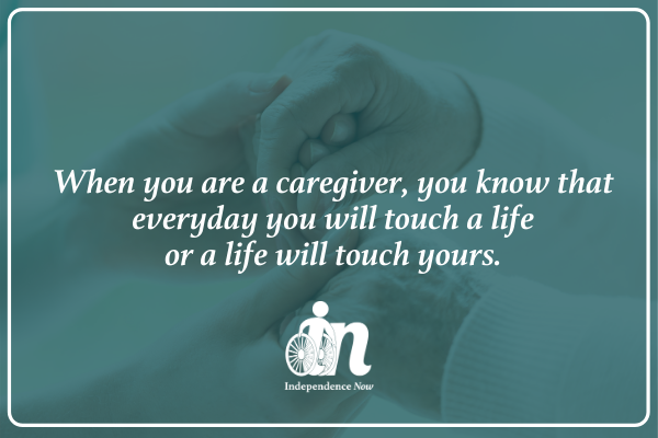 Graphic that says when you are a caregiver, you know that everyday you will touch a life or a life will touch yours. Photo of younger person's hands caringly holding older person's hands.