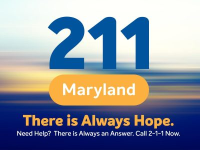 Graphic that says 2 1 1 maryland. THere is always hope. Need help? there is always an answer. Call 2 1 1 now.