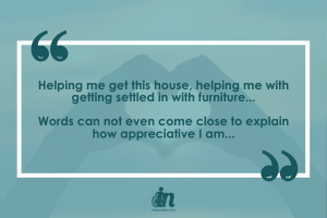 Green graphic with quote that says Helping me get this house, helping me with getting settled in with furniture... Words can not even come close to explain how appreciative I am...