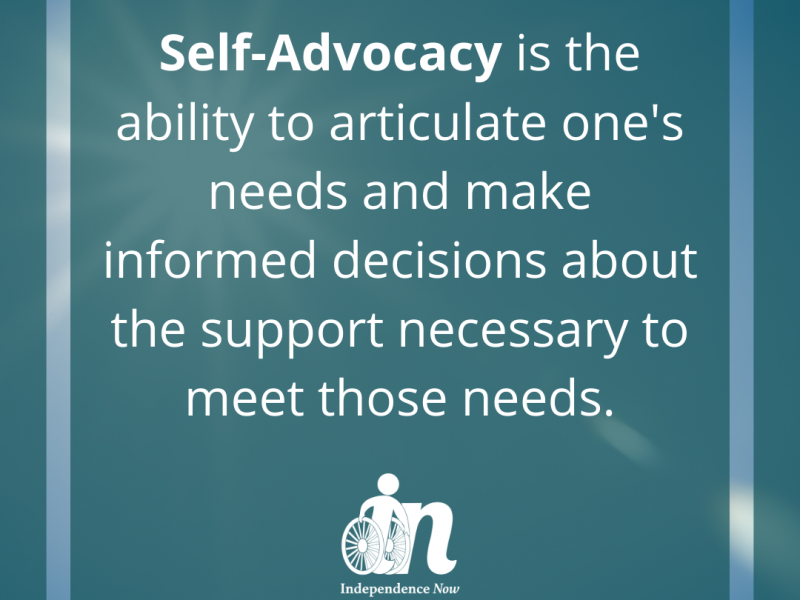 Green graphic with white text that says Self-Advocacy is the ability to articulate one's needs and make informed decisions about the support necessary to meet those needs.