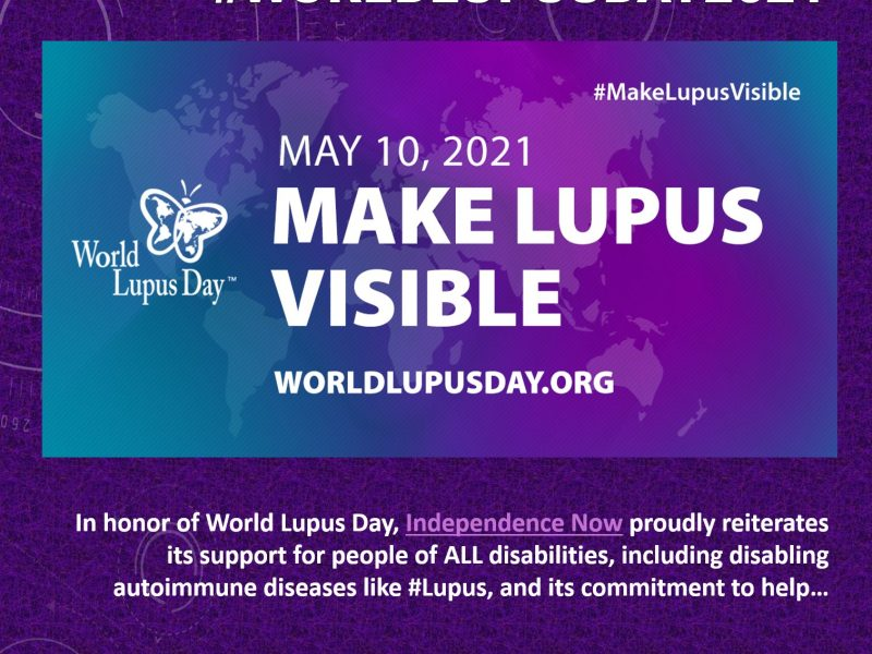Purple graphic that says In honor of World Lupus Day, Independence Now proudly reiterates our support for people of ALL disabilities, including disabling autoimmune diseases like #Lupus, and our commitment to help Make Lupus Visible. Independence Now advocates for, embody & encourage independence and equality for all people with all disabilities.
