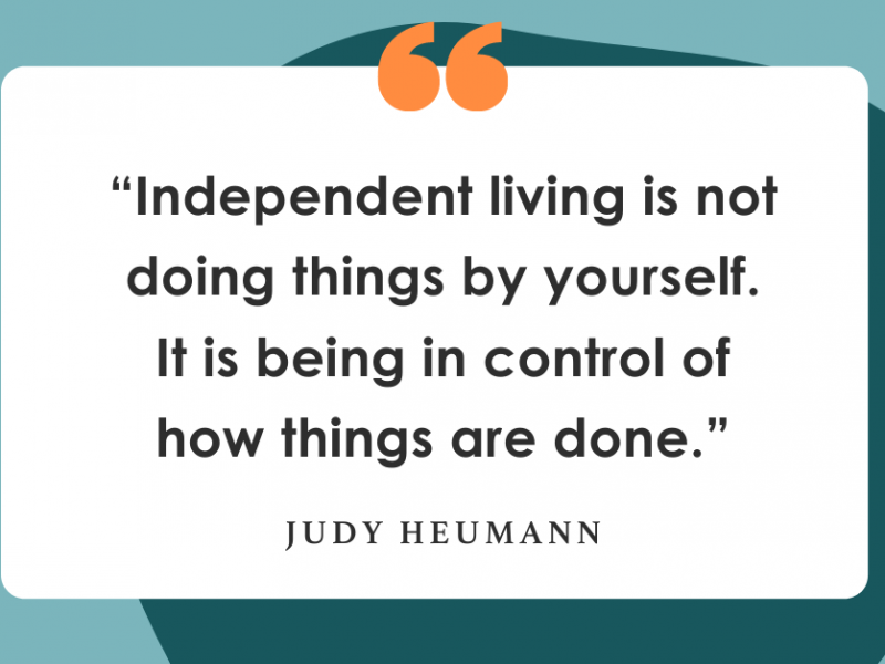 """Green graphic that says """"Independent living is not doing things by yourself. It is being in control of how things are done."""""""