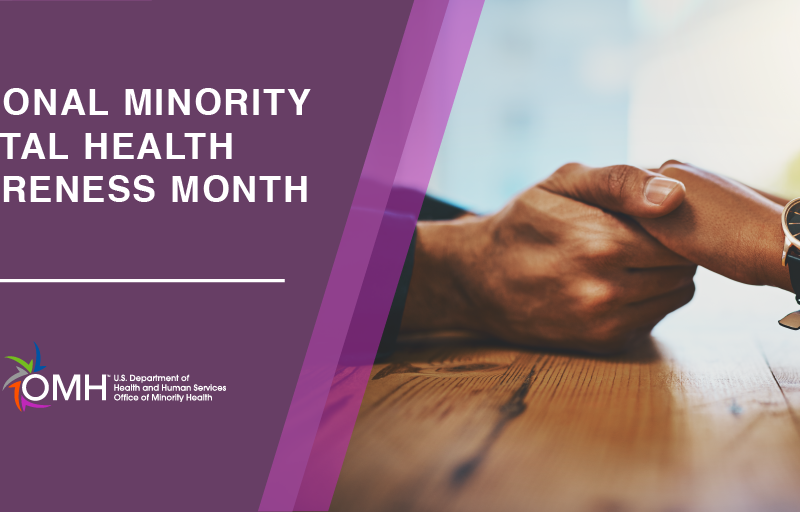 Graphic with photo of person holding hands of another person with text that says National Minority Mental Health Awareness Month. US department of health and human services Office of Minority Health.