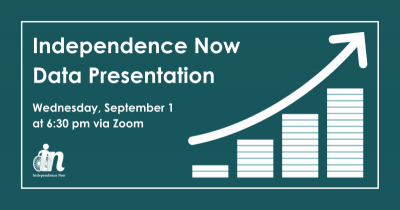 Green graphic that says INdependence Now data presentation. Wednesday, September first, at 6:30 PM via zoom.