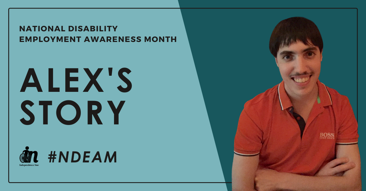 """Green graphic with photo of independence now consumer, alex, and text that says, """"national disability employment awareness month. Alex's story."""""""