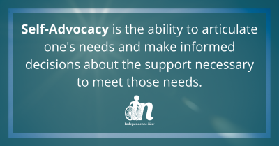 Green graphic that says Self-Advocacy is the ability to articulate one's needs and make informed decisions about the support necessary to meet those needs.
